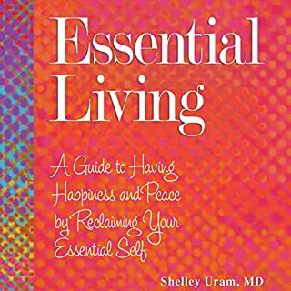 Essential Living     A Guide to Having Happiness and Peace by Reclaiming Your Essential Self              By:                                                                                                                                 Shelley Uram                               Narrated by:                                                                                                                                 Rebecca Roberts                      Length: 5 hrs and 9 mins     8 ratings     Overall 5.0