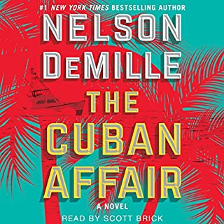 The Cuban Affair                   Written by:                                                                                                                                 Nelson DeMille                               Narrated by:                                                                                                                                 Scott Brick                      Length: 14 hrs and 45 mins     26 ratings     Overall 4.1