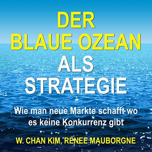 Der Blaue Ozean als Strategie: Wie man neue Märkte schafft wo es keine Konkurrenz gibt