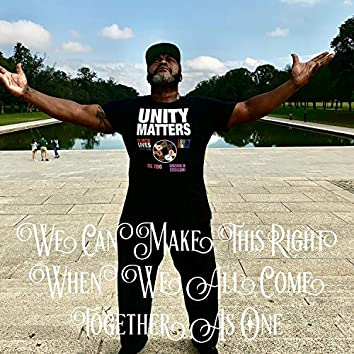 We Can Make This Right (When We All Come Together As One)
