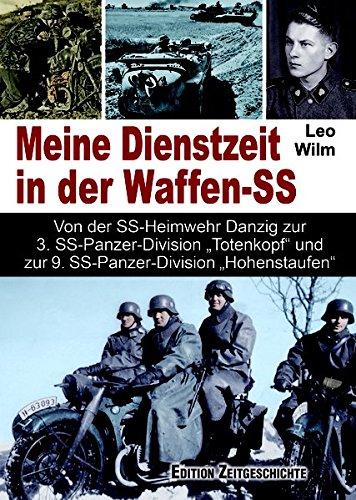 """Meine Dienstzeit in der Waffen-SS: Von der SS-Heimwehr Danzig zur 3. SS-Panzer-Division """"Totenkopf"""" und zur 9. SS-Panzer- Division """"Hohenstaufen"""""""