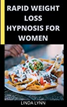 RAPID WEIGHT LOSS HYPNOSIS FOR WOMEN: 40 Recipes Plus Guide to Natural Rapid Weight Loss with Hypnosis and Meditation. Hyp...