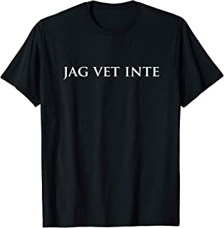 Jag Vet Inte Swedish Teacher - I Don't Know Svenska T-Shirt