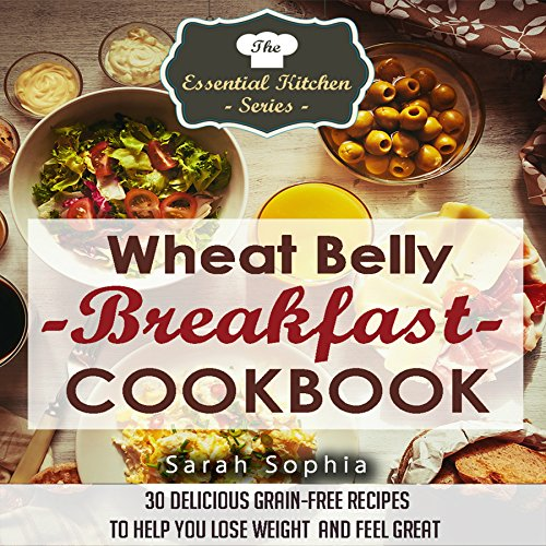 Wheat Belly Breakfast Cookbook: 30 Delicious Grain-Free Recipes to Help You Lose Weight and Feel Great audiobook cover art