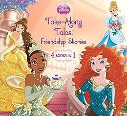 Disney Princess Take-Along Tales: Friendship Stories (Disney Storybook (eBook)) by [Disney Book Group, Disney Storybook Artists,]