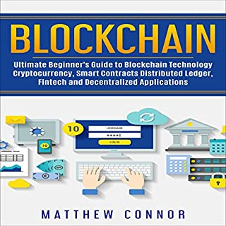 Blockchain     Ultimate Beginner's Guide to Blockchain Technology, Cryptocurrency, Smart Contracts, Distributed Ledger, Fintech and Decentralized Applications              By:                                                                                                                                 Matthew Connor                               Narrated by:                                                                                                                                 IJRA                      Length: 2 hrs and 37 mins     30 ratings     Overall 3.8