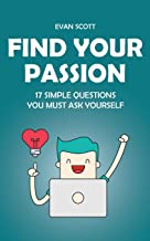 Find Your Passion: 17 Simple Questions You Must Ask Yourself