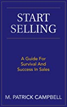 Start Selling: A Guide For Survival And Success In Sales
