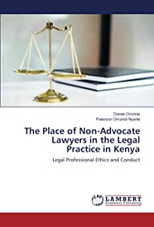 The Place of Non-Advocate Lawyers in the Legal Practice in Kenya: Legal Professional Ethics and Conduct