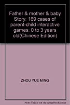 Father & mother & baby Story: 169 cases of parent-child interactive games: 0 to 3 years old(Chinese Edition)