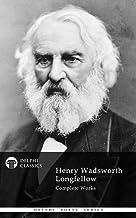 Delphi Complete Works of Henry Wadsworth Longfellow (Delphi Poets Series Book 13)