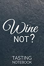 Wine not ? Tasting Notebook: Wine Tasting Journal | 80 Wine Tasting Score Sheets | Record Wine Details, Flavors & Aromas | Easy-To-Carry (85 pages, 6x9 inches) | Gift for Wine Lovers | Score Keeper