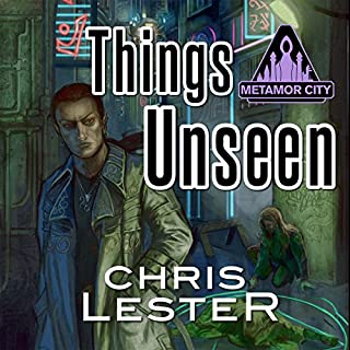 Things Unseen     Metamor City              By:                                                                                                                                 Chris Lester                               Narrated by:                                                                                                                                 Chris Lester                      Length: 15 hrs and 2 mins     13 ratings     Overall 4.8