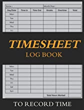 Timesheet Log Book To Record Time: Simple Employee Time Log | Daily Time Sheet Log Book | Work Time Recorder Log Book to R...