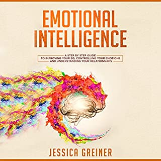 Emotional Intelligence     A Step by Step Guide to Improving Your EQ, Controlling Your Emotions and Understanding Your Relationships              By:                                                                                                                                 Jessica Greiner                               Narrated by:                                                                                                                                 Dana Roth                      Length: 2 hrs and 28 mins     4 ratings     Overall 3.3