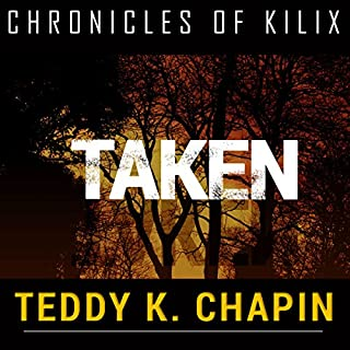Taken     The Chronicles of Kilix, Book 2              By:                                                                                                                                 Teddy K Chapin                               Narrated by:                                                                                                                                 Joshua Bennington                      Length: 3 hrs and 28 mins     21 ratings     Overall 4.3