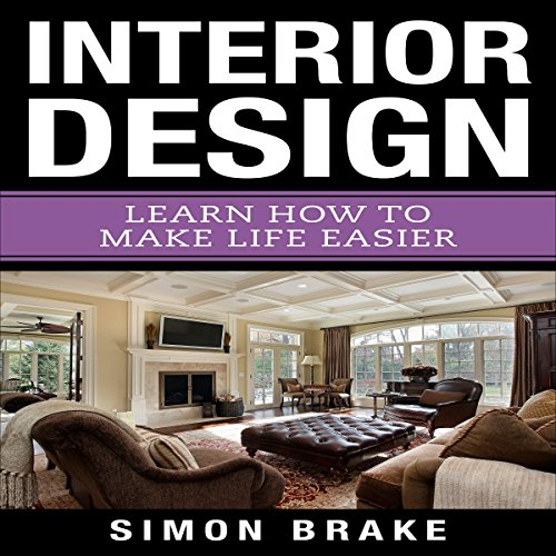 Interior Design: Learn How to Make Life Easier audiobook cover art