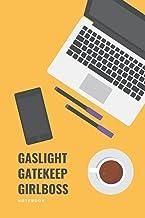Gaslight Gatekeep Girlboss: Notebook