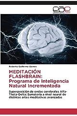 MEDITACIÓN FLASHBRAIN: Programa de Inteligencia Natural Incrementada: Superposición de ondas cerebrales Alfa-Theta-Delta: Sumatoria a nivel neural de ... artes meditativas avanzadas (Spanish Edition) Tapa blanda