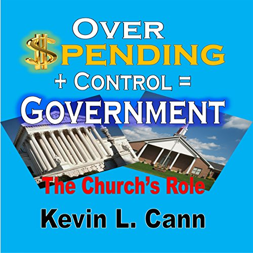 Overspending + Control = Government     The Church's Role              By:                                                                                                                                 Kevin L. Cann                               Narrated by:                                                                                                                                 Johnnie C. Hayes                      Length: 16 mins     3 ratings     Overall 5.0