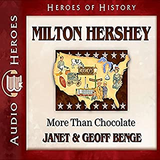 Milton Hershey     More than Chocolate: Heroes of History              By:                                                                                                                                 Janet Benge,                                                                                        Geoff Benge                               Narrated by:                                                                                                                                 Tim Gregory                      Length: 4 hrs and 55 mins     48 ratings     Overall 4.8