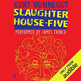 Slaughterhouse-Five                   Written by:                                                                                                                                 Kurt Vonnegut                               Narrated by:                                                                                                                                 James Franco                      Length: 5 hrs and 13 mins     129 ratings     Overall 4.3
