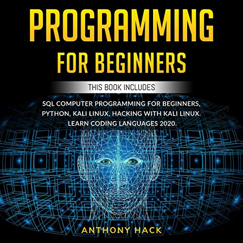 Programming for Beginners: This Book Includes: SQL Computer Programming for Beginners, Python, Kali Linux, Hacking with Kali Linux. Learn Coding Languages 2020.