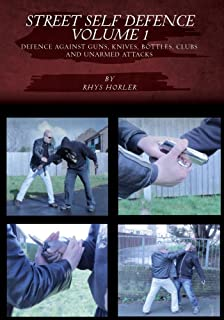 Street Self Defence, Volume 1, Defence Against Guns, Knives, Bottles, Clubs and Unarmed Attacks