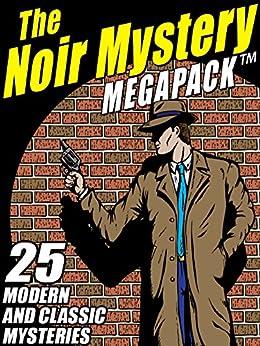 The Noir Mystery MEGAPACK ™: 25 Modern and Classic Mysteries by [Joseph J. Millard, Gary Lovisi, John L. French, Robert Leslie Bellem, Robert Turner]