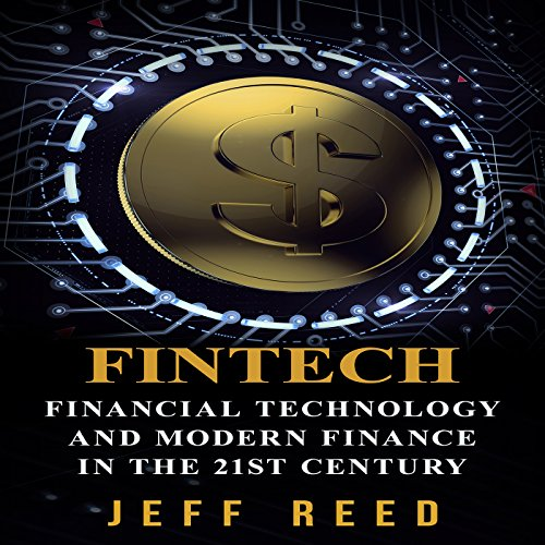 FinTech     Financial Technology and Modern Finance in the 21st Century               By:                                                                                                                                 Jeff Reed                               Narrated by:                                                                                                                                 Jim Donaldson                      Length: 1 hr and 1 min     1 rating     Overall 3.0