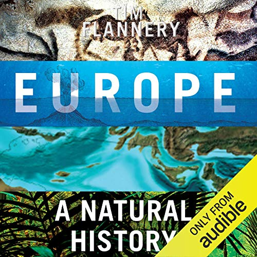 Europe     A Natural History              Written by:                                                                                                                                 Tim Flannery                               Narrated by:                                                                                                                                 Jamie Jackson                      Length: 12 hrs and 37 mins     Not rated yet     Overall 0.0