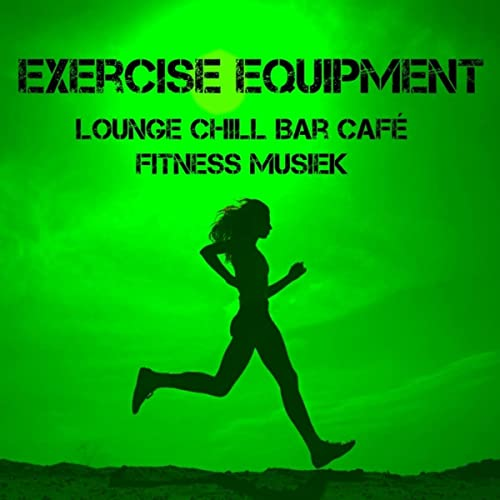 Exercise Equipment - Lounge Chill Bar Café Fitness Musiek voor Spinning Hardlopen Biofeedback Opleiding de Ibiza Lounge & Easy Listening Piano Music All Star & Sexy Music Lounge en Amazon Music -