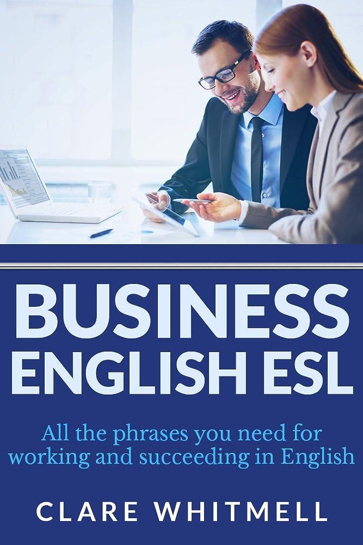 権限恐怖遡るBusiness English ESL: All the phrases you need for working and succeeding in English (English Edition)