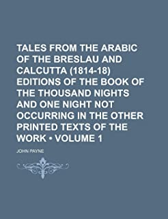 Tales from the Arabic of the Breslau and Calcutta (1814-18) Editions of the Book of the Thousand Nights and One Night Not ...