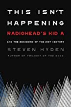 "This Isn't Happening: Radiohead's ""Kid A"" and the Beginning of the 21st Century"