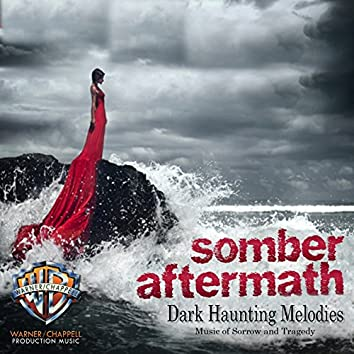 Somber Aftermath: Dark Haunting Melodies (Music of Sorrow and Tragedy)