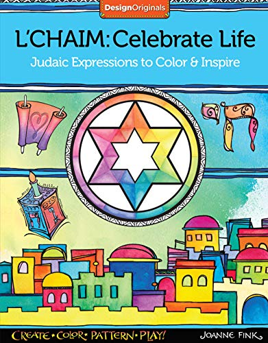 L'Chaim: Celebrate Life: Judaic Expressions to Color & Inspire (Design Originals) 32 Inspiring Designs with Traditional Hebrew Quotes of Faith and a 16-Page Artist's Guide with Finished Examples