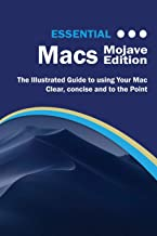 Essential Macs Mojave Edition: The Illustrated Guide to Using your Mac (Computer Essentials)