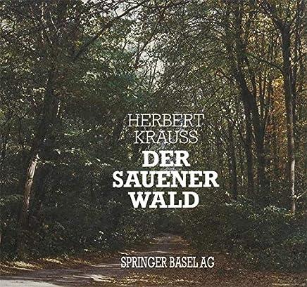 Der Sauener Wald: Das Grose Ökologische Experiment Des Chirurgen August Bier Nach 70 Jahren