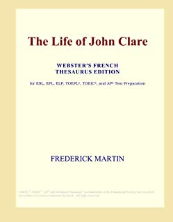 The Life of John Clare (Webster's French Thesaurus Edition)