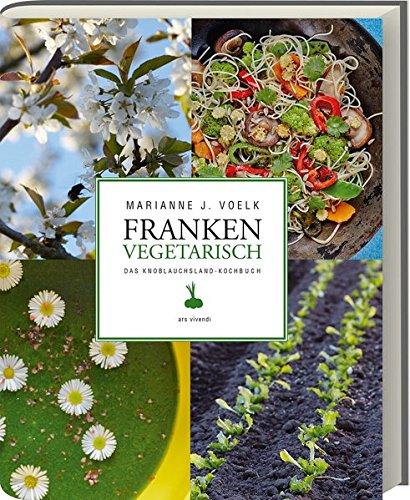 Franken vegetarisch - Das Knoblauchsland-Kochbuch