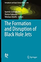 The Formation and Disruption of Black Hole Jets (Astrophysics and Space Science Library Book 414)
