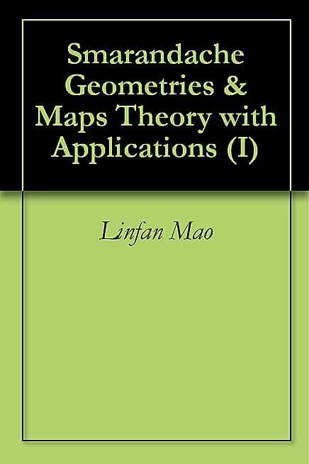 Smarandache Geometries & Maps Theory with Applications (I) (English Edition)