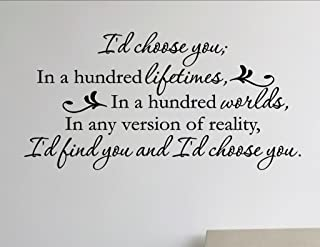 I'd choose you; in a hundred worlds, in any version of reality, I'd find you and I'd choose you. Home Decor Stickers - Vinyl Quote Me