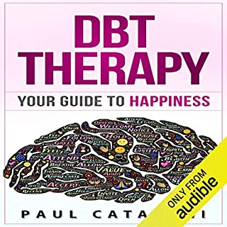 DBT Therapy: Your Guide to Happiness                   By:                                                                                                                                 Paul Catalani                               Narrated by:                                                                                                                                 Kevin Gisi                      Length: 1 hr and 35 mins     32 ratings     Overall 3.9