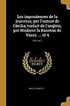 Les Imprudences de la Jeunesse, Par l'Auteur de Cécilia; Traduit de l'Anglois, Par Madame La Baronne de Vasse. ... of 4; V...