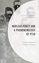 Merleau-Ponty and a Phenomenology of PTSD: Hidden Ghosts of Traumatic Memory