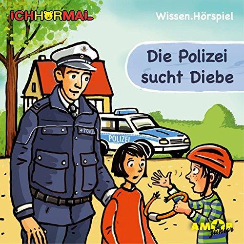 Die Polizei sucht Diebe - Wissen.Hörspiel ICHHöRMAL: Hörspiel mit Musik und Geräuschen, plus 16 S. Ausmalheft
