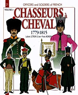 Chasseurs à Cheval: Volume 3: 1810-1815 (Officers and Soldiers of)