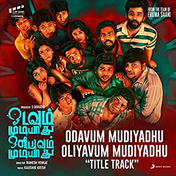 "Odavum Mudiyadhu Oliyavum Mudiyadhu Title Track (From ""Odavum Mudiyadhu Oliyavum Mudiyadhu"")"
